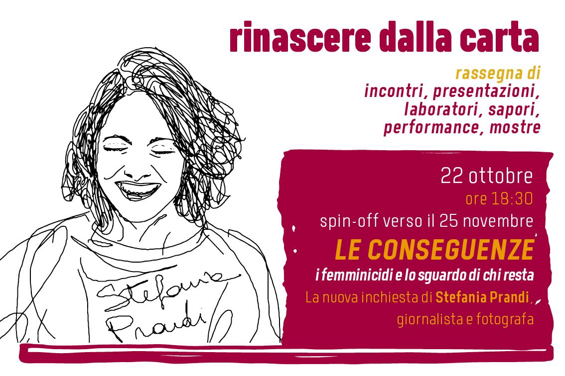 """Le Conseguenze.  I femminicidi e lo sguardo di chi resta"""" di Stefania Prandi  RINASCERE DALLA CARTA – 22 ottobre 2020 – ONLINE"""